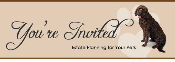 You're Invited to Estate Planning for Your Pets